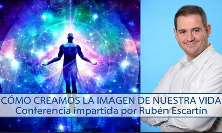Cómo creamos la imagen de nuestra vida – Conferencia con Rubén Escartín