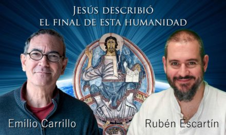 Jesús describió el final de esta Humanidad (entrevista con Emilio Carrillo)